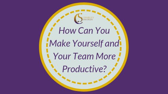 How Can You Make Yourself and Your Team More Productive?……